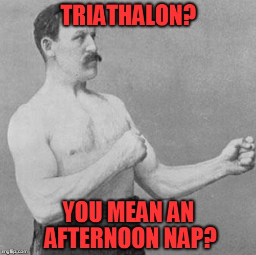 TRIATHALON? YOU MEAN AN AFTERNOON NAP? | made w/ Imgflip meme maker