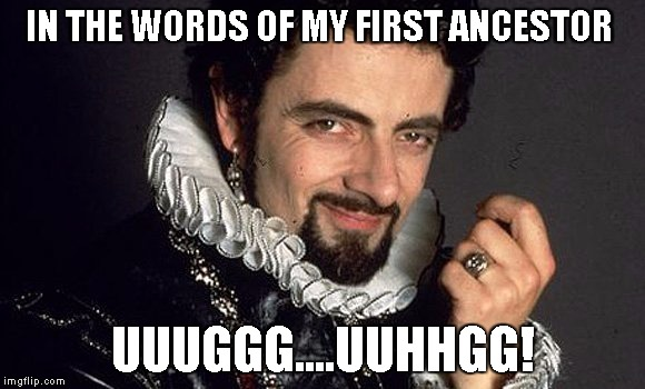 Black Adder | IN THE WORDS OF MY FIRST ANCESTOR UUUGGG....UUHHGG! | image tagged in black adder | made w/ Imgflip meme maker
