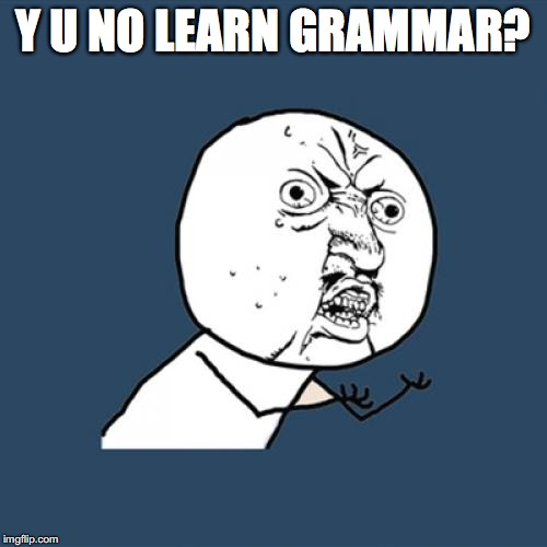 Y U No Meme | Y U NO LEARN GRAMMAR? | image tagged in memes,y u no | made w/ Imgflip meme maker