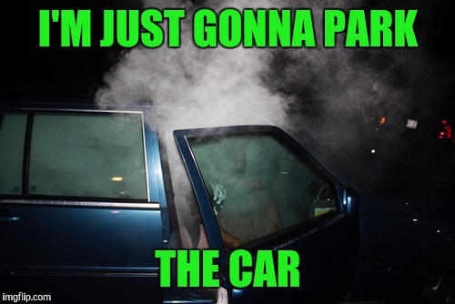 I'M JUST GONNA PARK THE CAR | made w/ Imgflip meme maker
