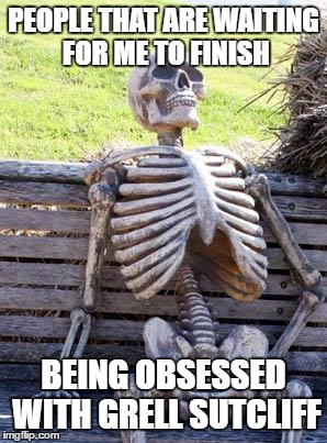 Waiting Skeleton | PEOPLE THAT ARE WAITING FOR ME TO FINISH BEING OBSESSED WITH GRELL SUTCLIFF | image tagged in memes,waiting skeleton,kuroshitsuji,black butler,grell sutcliff | made w/ Imgflip meme maker