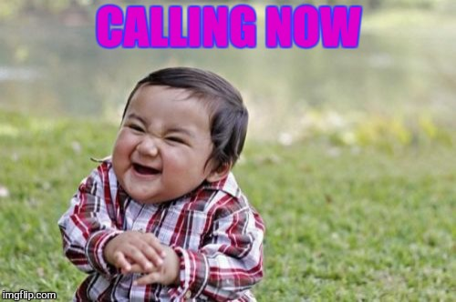 Evil Toddler Meme | CALLING NOW | image tagged in memes,evil toddler | made w/ Imgflip meme maker