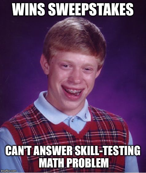 Bad Luck Brian Meme | WINS SWEEPSTAKES CAN'T ANSWER SKILL-TESTING MATH PROBLEM | image tagged in memes,bad luck brian | made w/ Imgflip meme maker