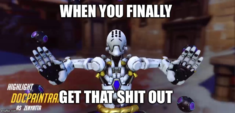 WHEN YOU FINALLY GET THAT SHIT OUT | image tagged in overwatch | made w/ Imgflip meme maker