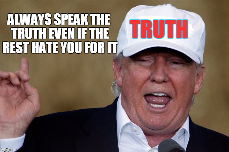 Donald Trump Blank MAGA Hat | TRUTH ALWAYS SPEAK THE TRUTH EVEN IF THE REST HATE YOU FOR IT | image tagged in donald trump blank maga hat | made w/ Imgflip meme maker