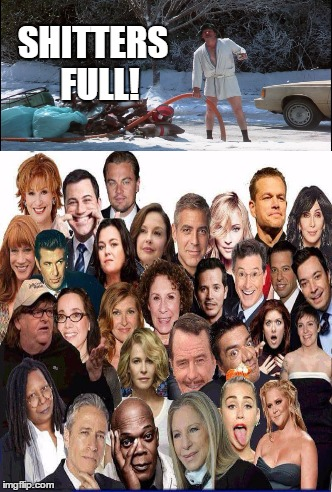 Hollywood elite | SHITTERS  FULL! | image tagged in full of it,celebs | made w/ Imgflip meme maker