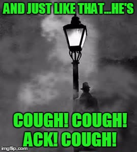 Damn air needing lungs! Ruined my best scene! | AND JUST LIKE THAT...HE'S COUGH! COUGH! ACK! COUGH! | image tagged in mystery man,stupid humor | made w/ Imgflip meme maker