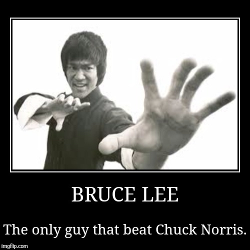 BRUCE LEE | The only guy that beat Chuck Norris. | image tagged in funny,demotivationals | made w/ Imgflip demotivational maker