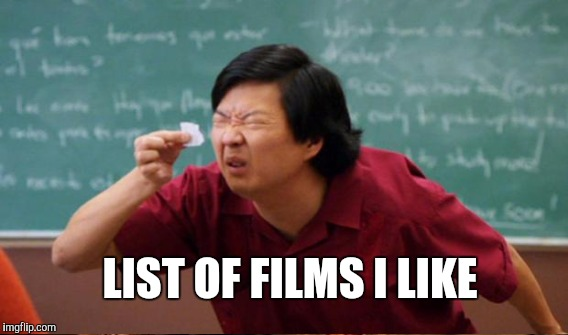 LIST OF FILMS I LIKE | made w/ Imgflip meme maker