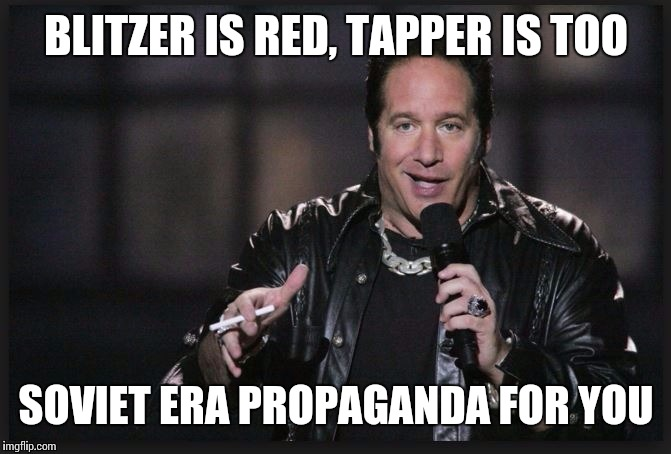 BLITZER IS RED, TAPPER IS TOO SOVIET ERA PROPAGANDA FOR YOU | made w/ Imgflip meme maker