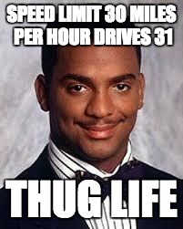 Thug Life | SPEED LIMIT 30 MILES PER HOUR DRIVES 31 THUG LIFE | image tagged in thug life | made w/ Imgflip meme maker