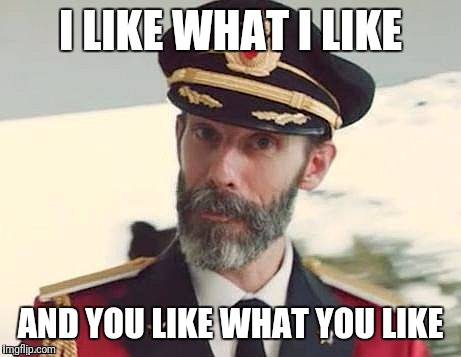 Captain Obvious | I LIKE WHAT I LIKE AND YOU LIKE WHAT YOU LIKE | image tagged in captain obvious | made w/ Imgflip meme maker