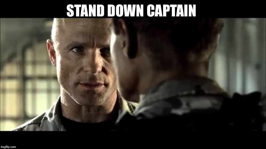 Stand down | STAND DOWN CAPTAIN | image tagged in memes | made w/ Imgflip meme maker