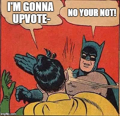 Batman Slapping Robin Meme | I'M GONNA UPVOTE- NO YOUR NOT! | image tagged in memes,batman slapping robin | made w/ Imgflip meme maker