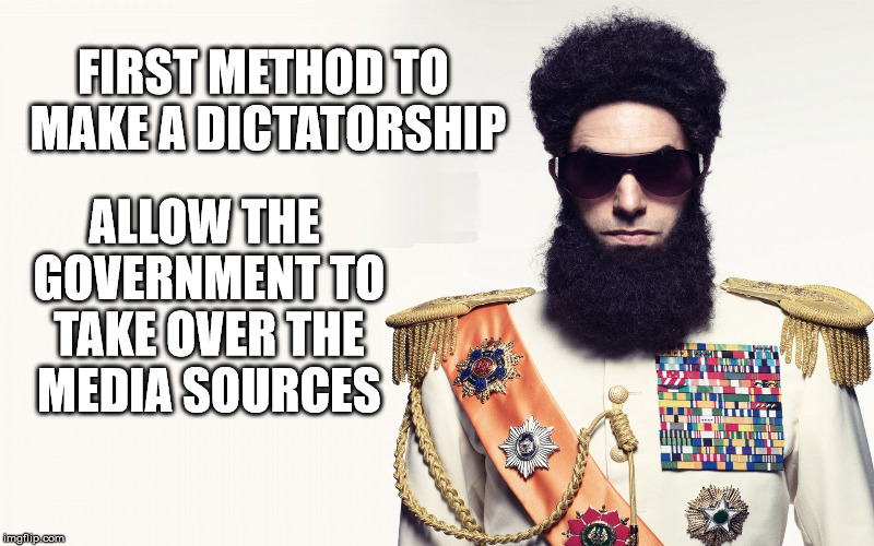 FIRST METHOD TO MAKE A DICTATORSHIP ALLOW THE GOVERNMENT TO TAKE OVER THE MEDIA SOURCES | made w/ Imgflip meme maker