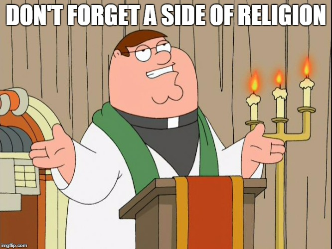 Family Guy | DON'T FORGET A SIDE OF RELIGION | image tagged in family guy | made w/ Imgflip meme maker