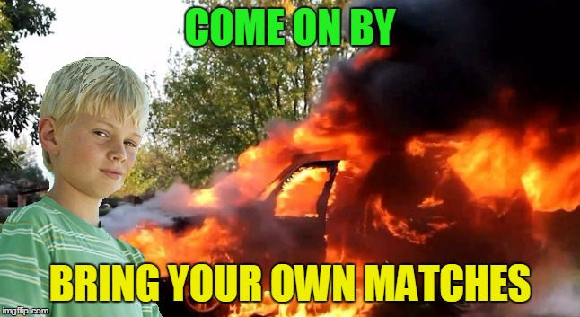 COME ON BY BRING YOUR OWN MATCHES | made w/ Imgflip meme maker