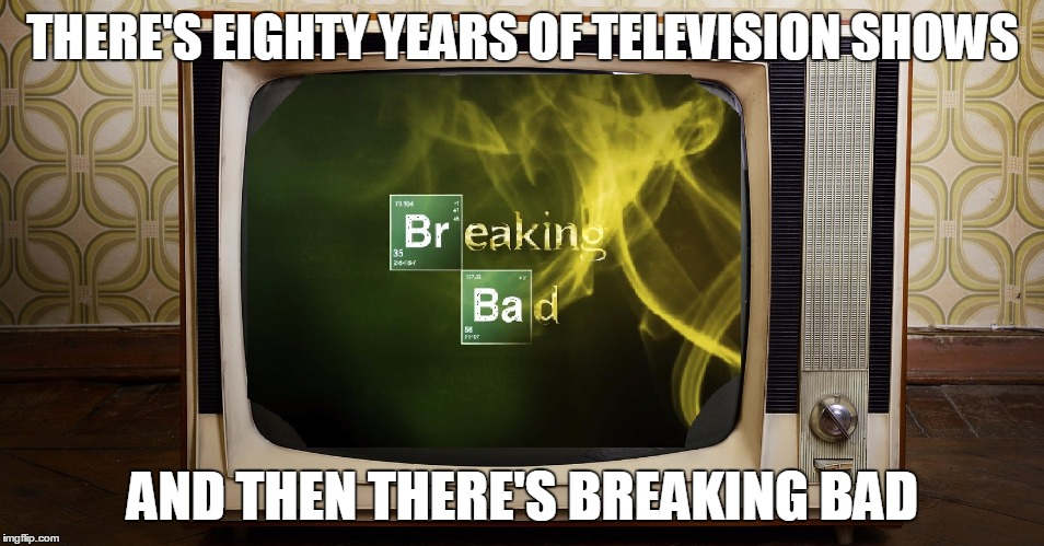 Breaking Bad Best Show Ever | THERE'S EIGHTY YEARS OF TELEVISION SHOWS AND THEN THERE'S BREAKING BAD | image tagged in breaking bad tv,jesse pinkman,walter white | made w/ Imgflip meme maker