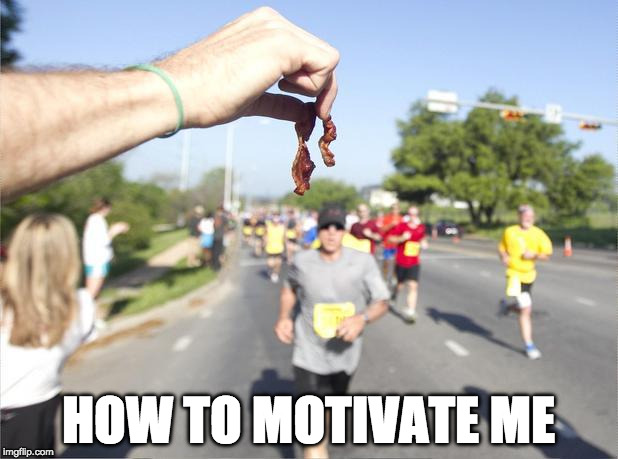 Don't quit now! Bacon week continues. | HOW TO MOTIVATE ME | image tagged in bacon marathon,iwanttobebacon,bacon meme,iwanttobebaconcom,marathon | made w/ Imgflip meme maker