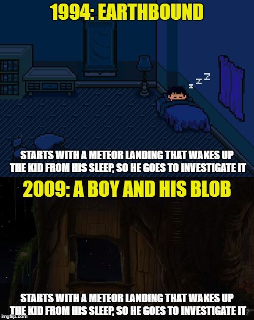 EarthBound & A Boy And His Blob Similarity Much? | 1994: EARTHBOUND STARTS WITH A METEOR LANDING THAT WAKES UP THE KID FROM HIS SLEEP, SO HE GOES TO INVESTIGATE IT 2009: A BOY AND HIS BLOB ST | image tagged in earthbound,a boy and his blob,similarity,unoriginal,video games,memes | made w/ Imgflip meme maker