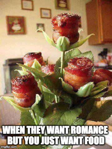 Why not both? - Bacon Week May 22 - 28th | WHEN THEY WANT ROMANCE BUT YOU JUST WANT FOOD | image tagged in bacon week,bacon week is coming,iwanttobebacon,iwanttobebaconcom,bacon roses,why not both | made w/ Imgflip meme maker