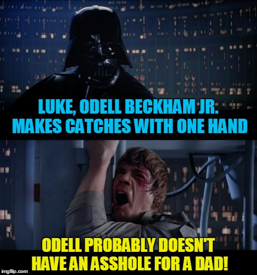 LUKE, ODELL BECKHAM JR. MAKES CATCHES WITH ONE HAND ODELL PROBABLY DOESN'T HAVE AN ASSHOLE FOR A DAD! | made w/ Imgflip meme maker