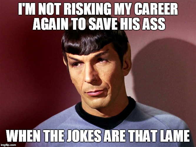 I'M NOT RISKING MY CAREER AGAIN TO SAVE HIS ASS WHEN THE JOKES ARE THAT LAME | made w/ Imgflip meme maker
