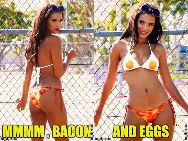 Bacon Week , I love it on a cheeseburger ,  but Breakfast ! | image tagged in nsfw,bacon week,bikini | made w/ Imgflip meme maker