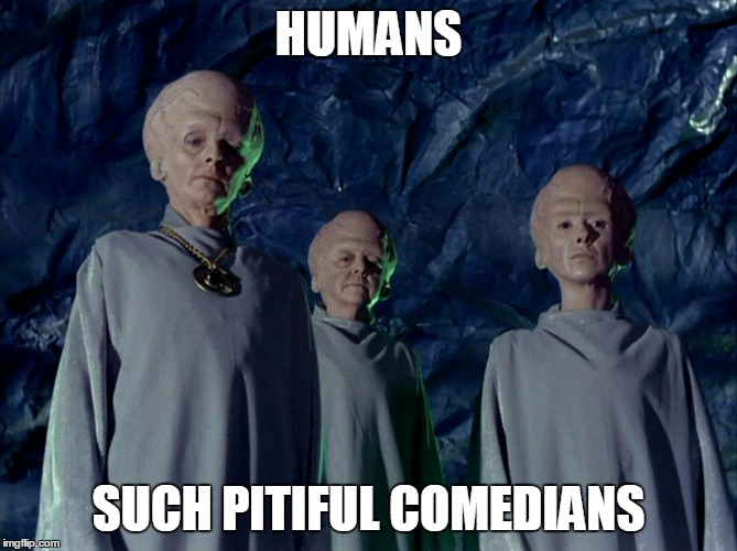 HUMANS SUCH PITIFUL COMEDIANS | made w/ Imgflip meme maker