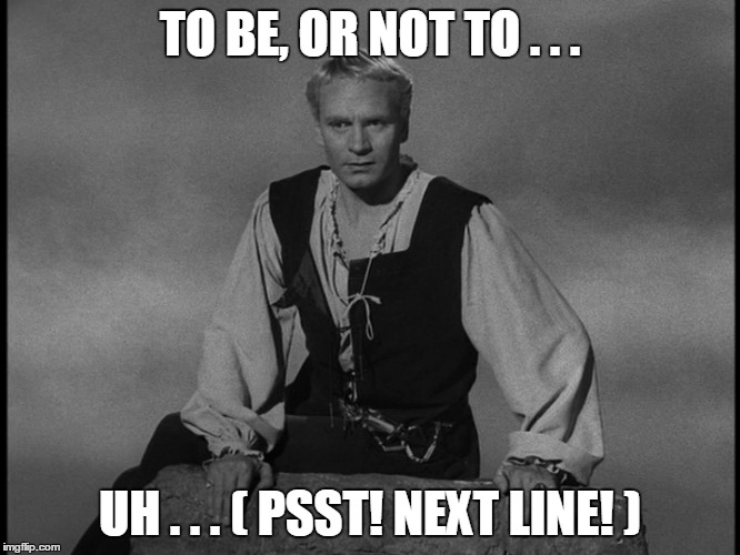 TO BE, OR NOT TO . . . UH . . . ( PSST! NEXT LINE! ) | made w/ Imgflip meme maker