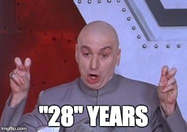 "Dr. Evil air quotes | ""28"" YEARS 