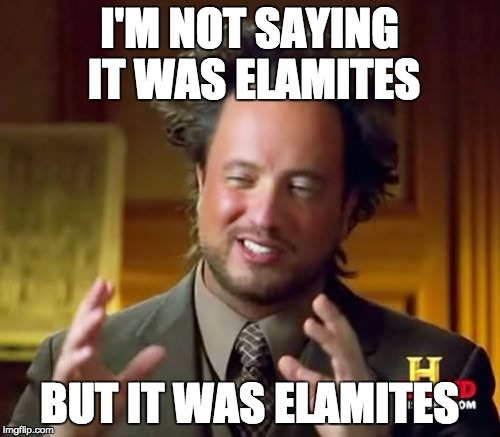Ancient Aliens Meme | I'M NOT SAYING IT WAS ELAMITES BUT IT WAS ELAMITES | image tagged in memes,ancient aliens | made w/ Imgflip meme maker