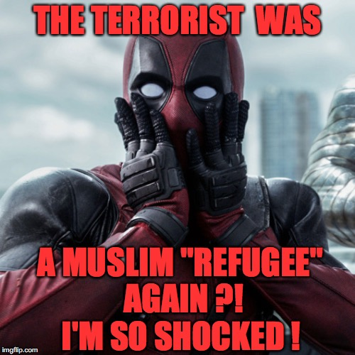 "Deadpool shocked 2 | THE TERRORIST  WAS A MUSLIM ""REFUGEE"" AGAIN ?! I'M SO SHOCKED ! 
