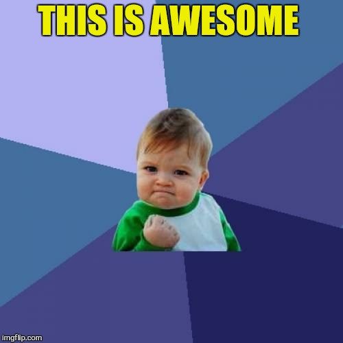 Success Kid Meme | THIS IS AWESOME | image tagged in memes,success kid | made w/ Imgflip meme maker