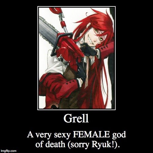 Grell | A very sexy FEMALE god of death (sorry Ryuk!). | image tagged in funny,demotivationals | made w/ Imgflip demotivational maker