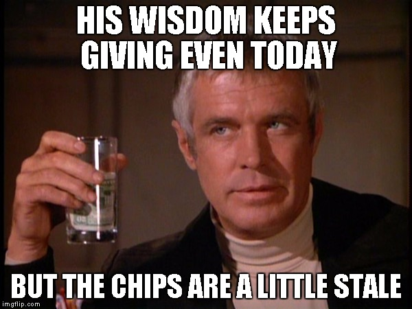 Banacek | HIS WISDOM KEEPS GIVING EVEN TODAY BUT THE CHIPS ARE A LITTLE STALE | image tagged in banacek | made w/ Imgflip meme maker