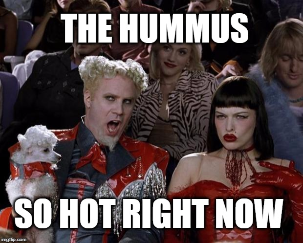 The great thing about making your own hummus is that you can add as much garlic as you like... | THE HUMMUS SO HOT RIGHT NOW | image tagged in memes,mugatu so hot right now,hummus,garlic,garlic breath | made w/ Imgflip meme maker
