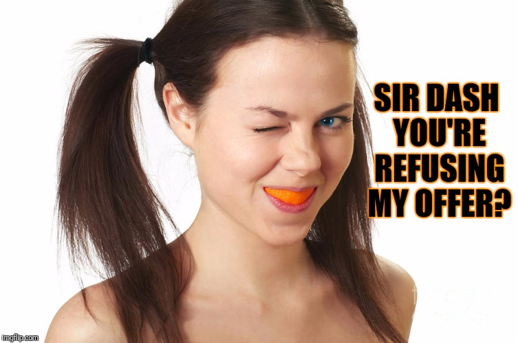 SIR DASH YOU'RE REFUSING MY OFFER? | made w/ Imgflip meme maker