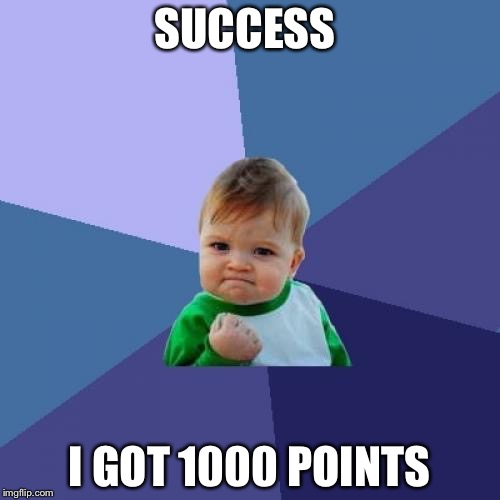 Success Kid Meme | SUCCESS I GOT 1000 POINTS | image tagged in memes,success kid | made w/ Imgflip meme maker