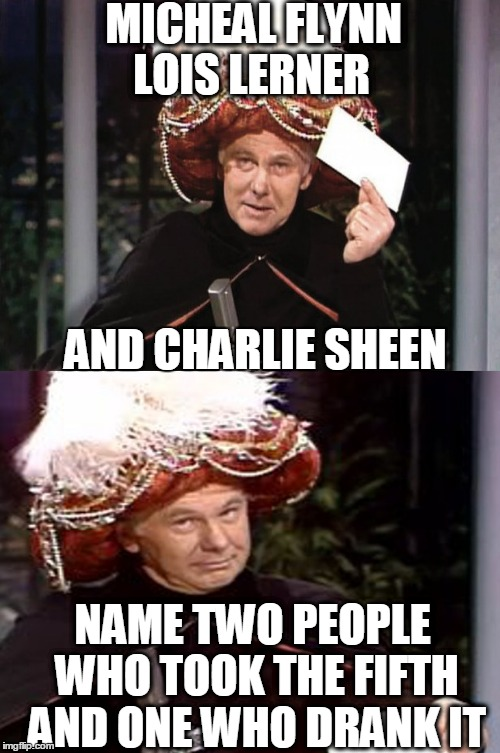 Carnac the Magnificent 3 | MICHEAL FLYNN AND CHARLIE SHEEN LOIS LERNER NAME TWO PEOPLE WHO TOOK THE FIFTH AND ONE WHO DRANK IT | image tagged in carnac the magnificent 3 | made w/ Imgflip meme maker
