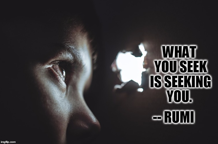 What You Seek Is Seeking You Rumi Quote Imgflip