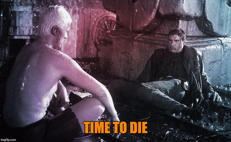TIME TO DIE | made w/ Imgflip meme maker