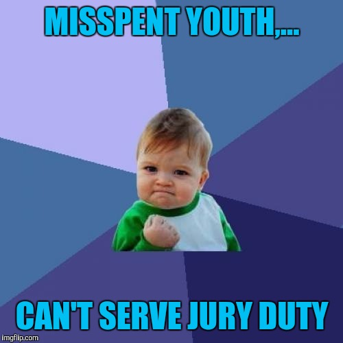 Success Kid Meme | MISSPENT YOUTH,... CAN'T SERVE JURY DUTY | image tagged in memes,success kid | made w/ Imgflip meme maker