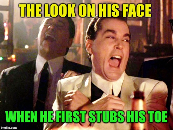 THE LOOK ON HIS FACE WHEN HE FIRST STUBS HIS TOE | made w/ Imgflip meme maker
