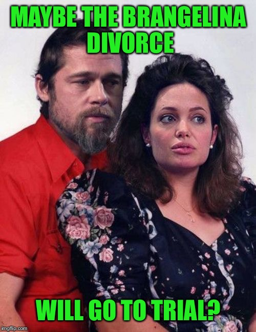 Mr. & Mrs. Smith | MAYBE THE BRANGELINA DIVORCE WILL GO TO TRIAL? | image tagged in mr  mrs smith | made w/ Imgflip meme maker