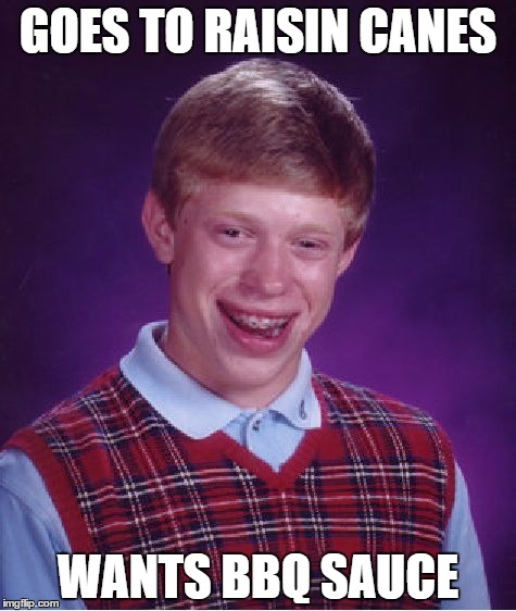 Bad Luck Brian | GOES TO RAISIN CANES WANTS BBQ SAUCE | image tagged in memes,bad luck brian | made w/ Imgflip meme maker