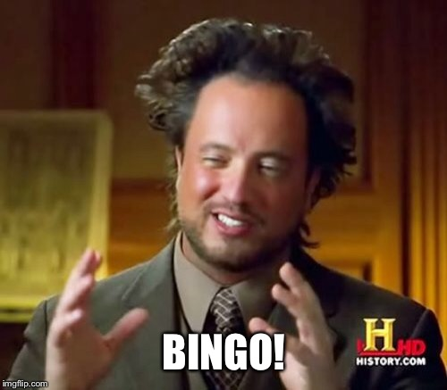 Ancient Aliens Meme | BINGO! | image tagged in memes,ancient aliens | made w/ Imgflip meme maker