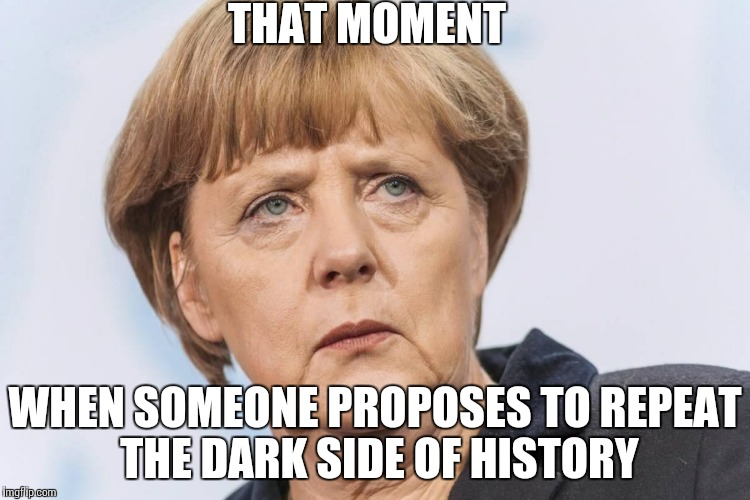 Wrong Ideas | THAT MOMENT WHEN SOMEONE PROPOSES TO REPEAT THE DARK SIDE OF HISTORY | image tagged in memes,funny,history | made w/ Imgflip meme maker