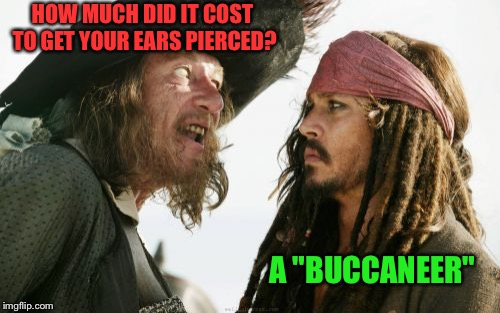 "Barbosa And Sparrow | HOW MUCH DID IT COST TO GET YOUR EARS PIERCED? A ""BUCCANEER"" 