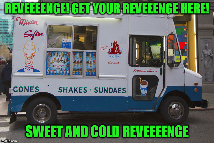 REVEEEENGE! GET YOUR REVEEENGE HERE! SWEET AND COLD REVEEEENGE | made w/ Imgflip meme maker